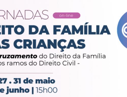 IV Jornadas de Direito da Família e das Crianças – 24 de maio a 2 de junho